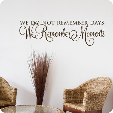 We Remember Moments (Without Embellishment) (wall decal from WallWritten.com).