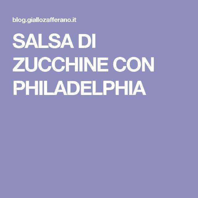 SALSA DI ZUCCHINE CON PHILADELPHIA