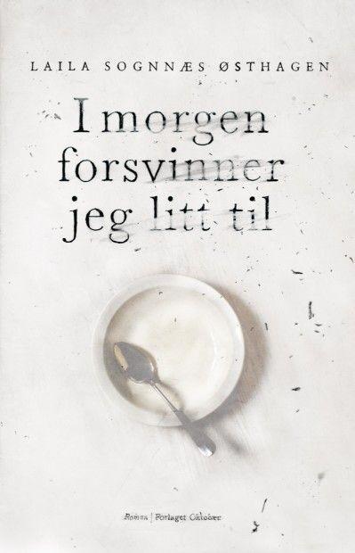 """""""I morgen forsvinner jeg litt til"""" av Laila Sognnæs Østhagen"""