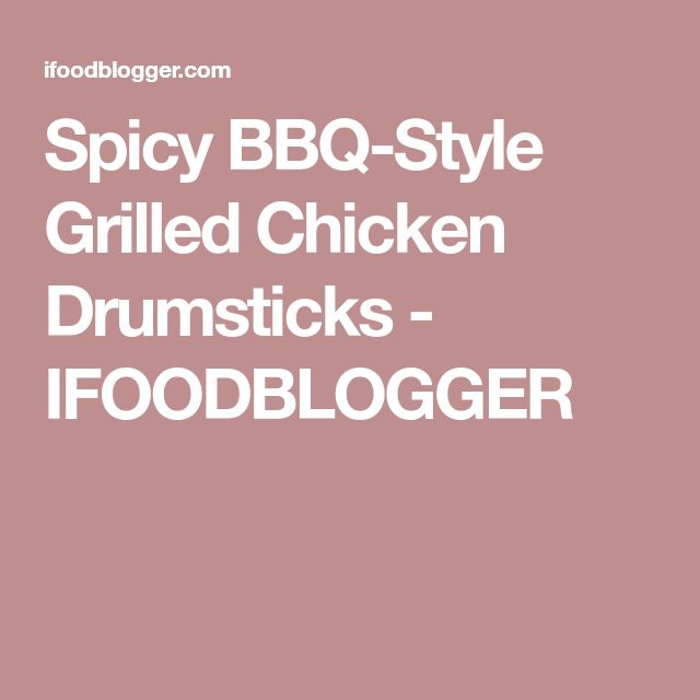Spicy BBQ-Style Grilled Chicken Drumsticks - IFOODBLOGGER