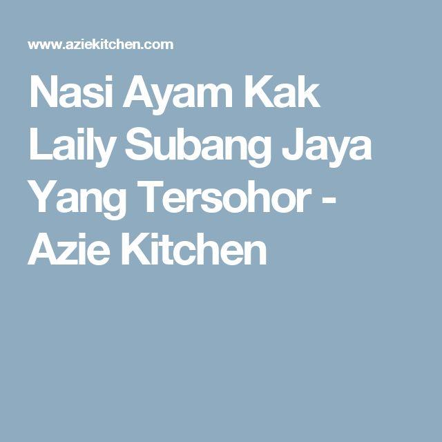 Nasi Ayam Kak Laily Subang Jaya Yang Tersohor - Azie Kitchen