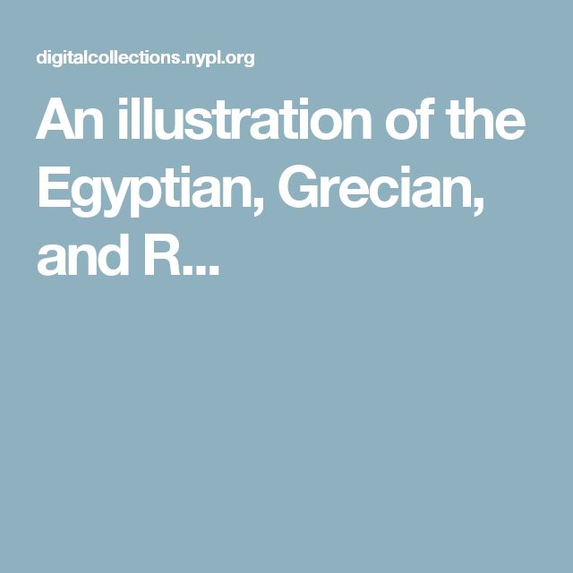 An illustration of the Egyptian, Grecian, and R...