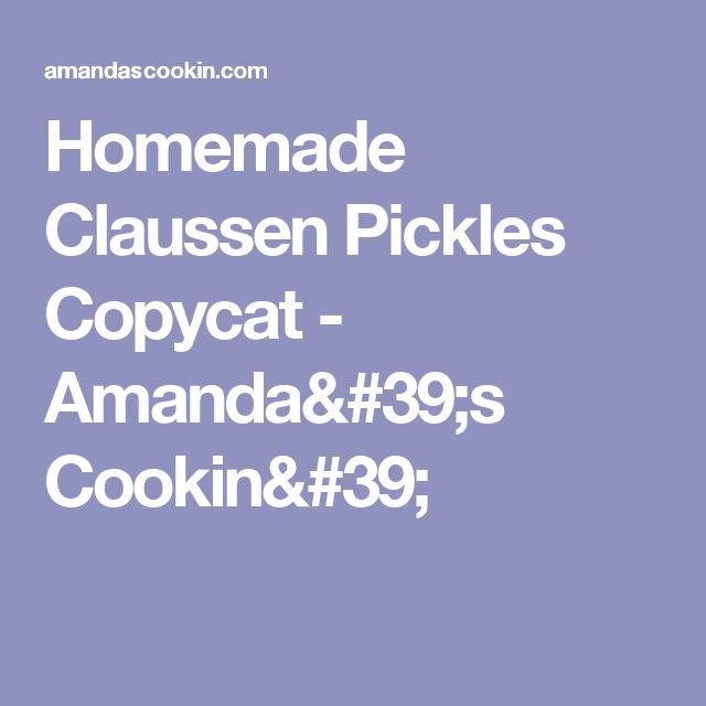 Homemade Claussen Pickles Copycat - Amanda's Cookin'