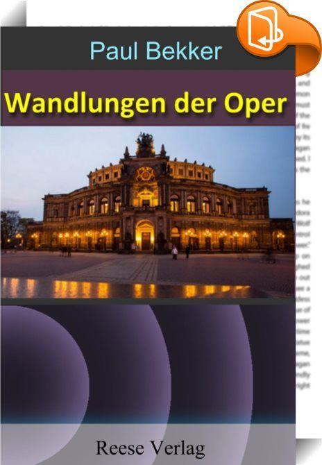 """Wandlungen der Oper    ::  Ein klassisches Werk der Opern-Rezeption von Gluck bis Strawinski. Bekker schreibt vom Standpunkt der menschlichen Stimme und ihrer vielfältigen Verwendung in der Oper. GLUCK, MOZART, """"FIDELIO"""", DEUTSCHE OPER, BUFFA UND COMIQUE, OPÉRA, WAGNER, VERDI, LYRISCHE OPER und DIE HISTORISIRENDE OPER sind die Höhepunkte seiner bis heute unübertroffenen Darstellung. Enthalten ist außerdem Bekkers grandioser Aufsatz """"Deutsche Musik der Gegenwart"""". Wandlungen der Oper is..."""