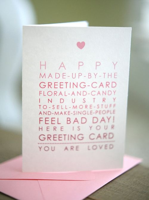 Valentines day is so damn stupid. You're welcome card companies.