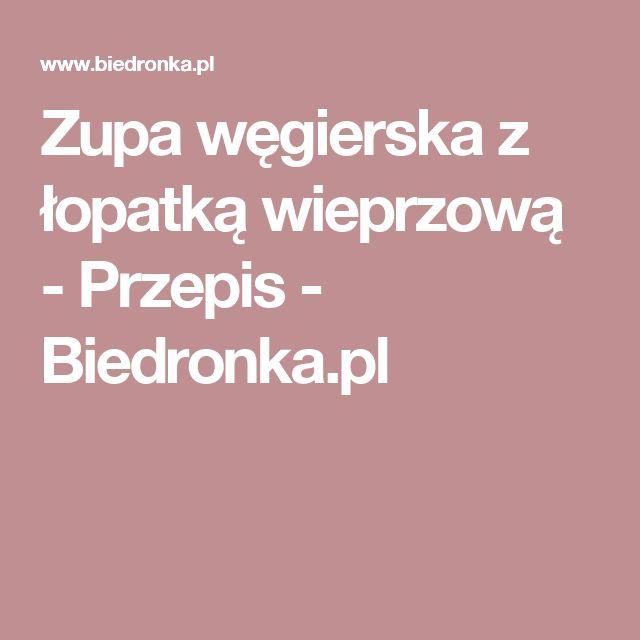 Zupa węgierska z łopatką wieprzową - Przepis - Biedronka.pl