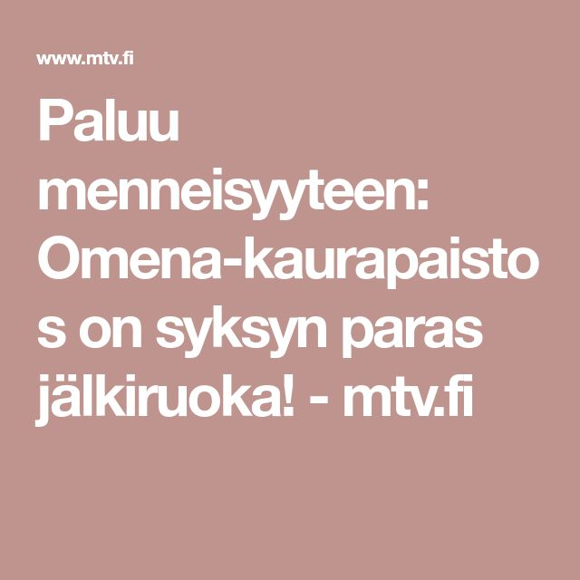 Paluu menneisyyteen: Omena-kaurapaistos on syksyn paras jälkiruoka! - mtv.fi