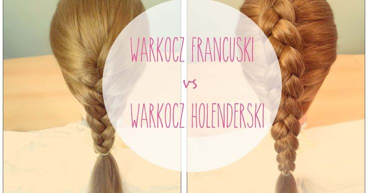 HAIR BY JUL- blog o włosach. Fryzury, tutoriale, inspiracje: Na dobry początek... warkocz francuski a warkocz holenderski