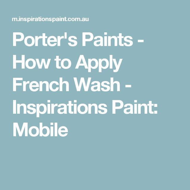 Porter's Paints - How to Apply French Wash - Inspirations Paint: Mobile