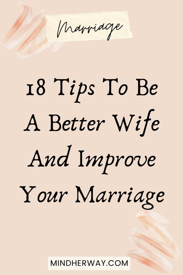 How To Be A Better Wife And Improve Your Marriage In 2020 Good Wife Marriage Is Hard Marriage Tips