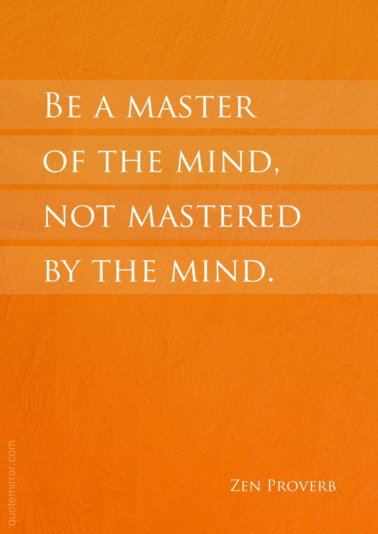 Be a master of the mind, not mastered by the mind.  – #master #mind http://www.quotemirror.com/proverbs/be-a-master-of-the-mind/