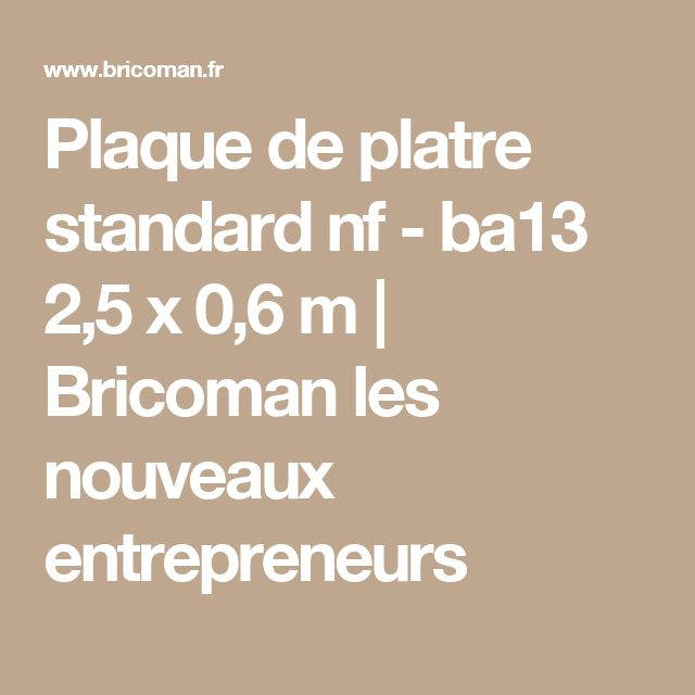 Plaque de platre standard nf - ba13 2,5 x 0,6 m     Bricoman les nouveaux entrepreneurs