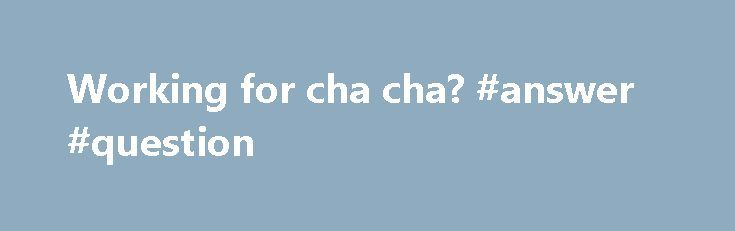 Working for cha cha? #answer #question http://health.nef2.com/working-for-cha-cha-answer-question/  #cha cha answers # Working for cha cha. i just read the cha cha agreement and i was a bit stumped on a particular thing. 4. Work To Be Performed. Guides are highly skilled and subject-specific professionals who work for themselves as independent contractors utilizing their specialized knowledge and skills to provide Services to Users. Guides obtain. show more i just read the cha cha agreement…
