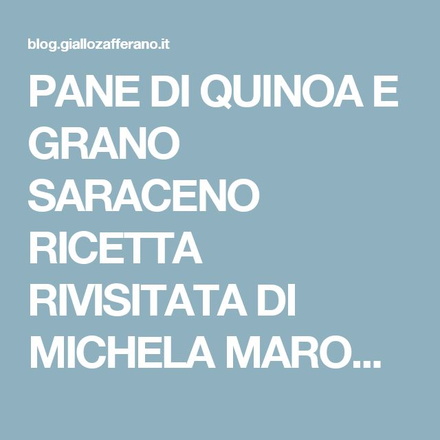 PANE DI QUINOA E GRANO SARACENO RICETTA RIVISITATA DI MICHELA MAROCCHI