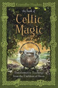 The Book of Celtic Magic by Kristoffer Hughes. Delve into the depths of a magical current that spans over two thousand years.