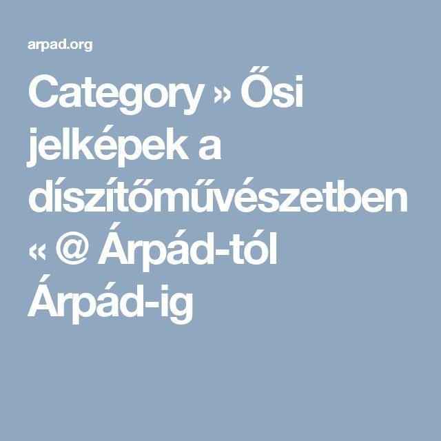 Category » Ősi jelképek a díszítőművészetben « @  Árpád-tól Árpád-ig