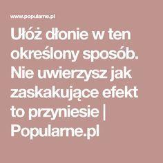 Ułóż dłonie w ten określony sposób. Nie uwierzysz jak zaskakujące efekt to przyniesie   Popularne.pl