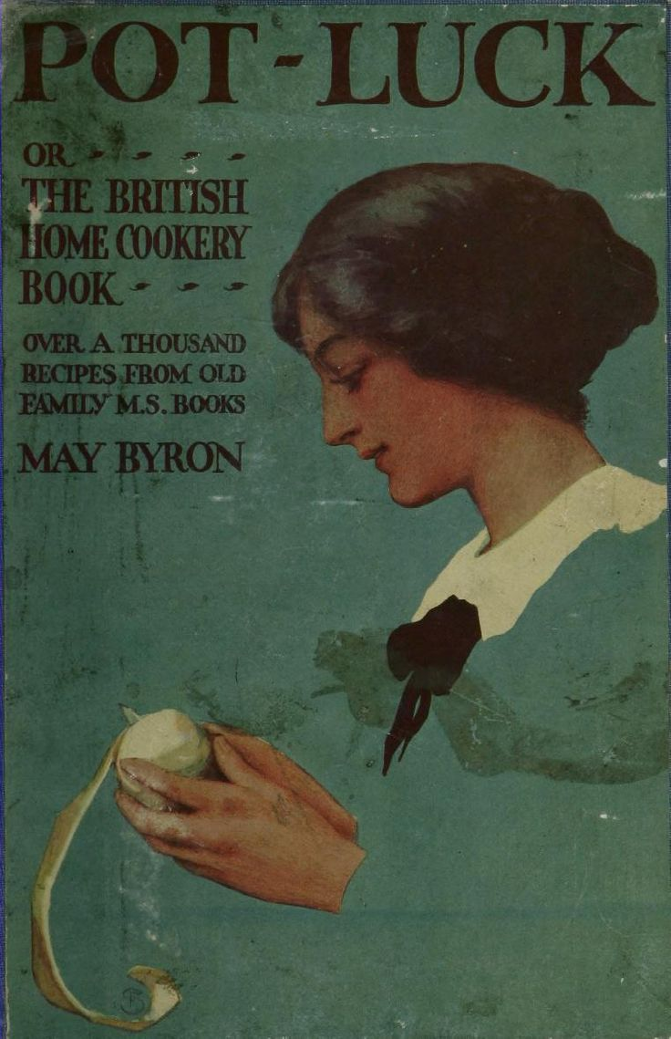 'Pot-luck ; or, The British home cookery book' collected and ed. by May Byron. Hodder & Stoughton; London, New York, 1915