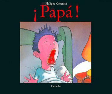"""""""¡Papá!"""", Corimbo. Divertida historia paralela sobre miedos nocturnos de un niño y un monstruito, cuyo héroe al rescate es papá."""