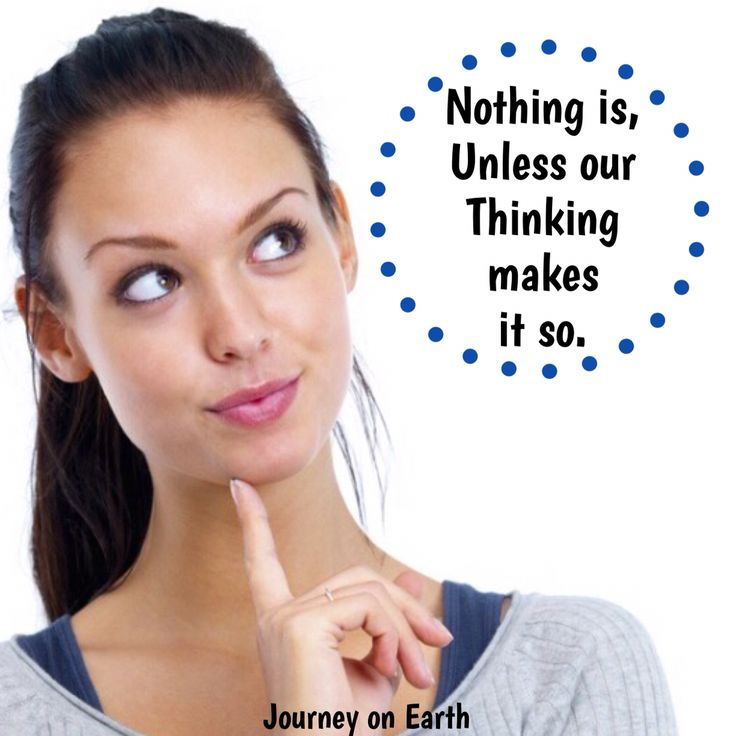 Nothing is, Unless our Thinking makes it so. – Shakespeare