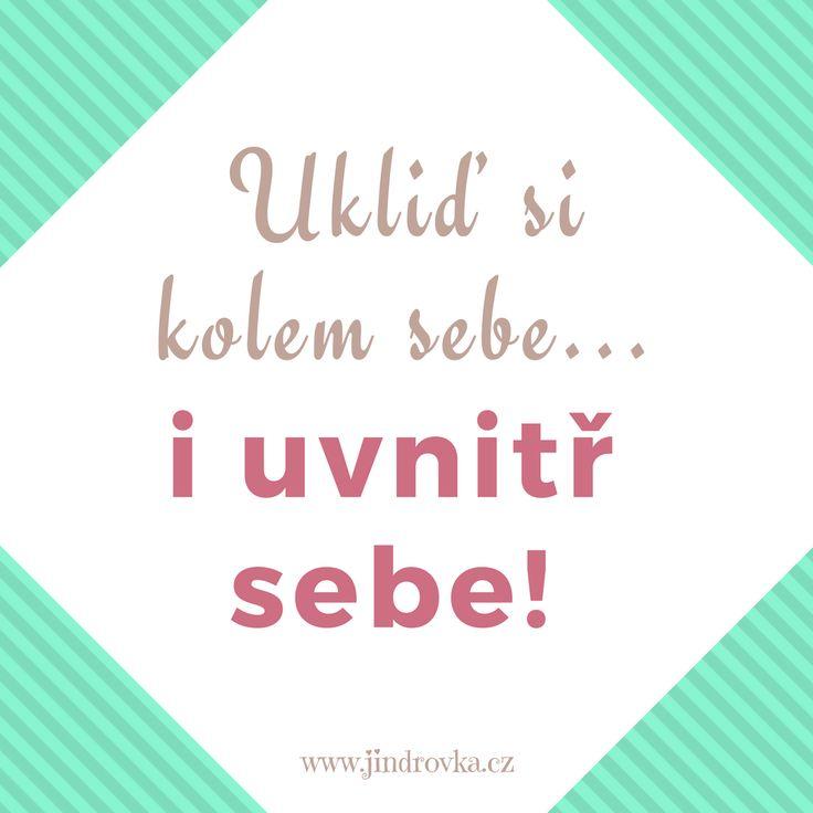 Ukliď si kolem sebe i uvnitř sebe! Motivační projekt - Plníme si sny s Jindrovkou www.jindrovka.cz