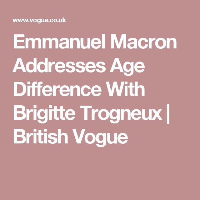 Emmanuel Macron Addresses Age Difference With Brigitte Trogneux | British Vogue