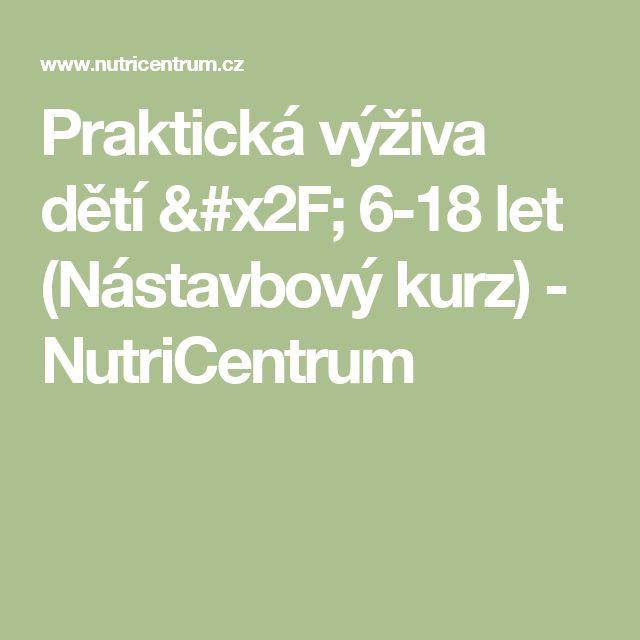 Praktická výživa dětí / 6-18 let (Nástavbový kurz) - NutriCentrum