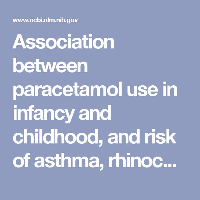 Association between paracetamol use in infancy and childhood, and risk of asthma, rhinoconjunctivitis, and eczema in children aged 6-7 years: analysi... - PubMed - NCBI