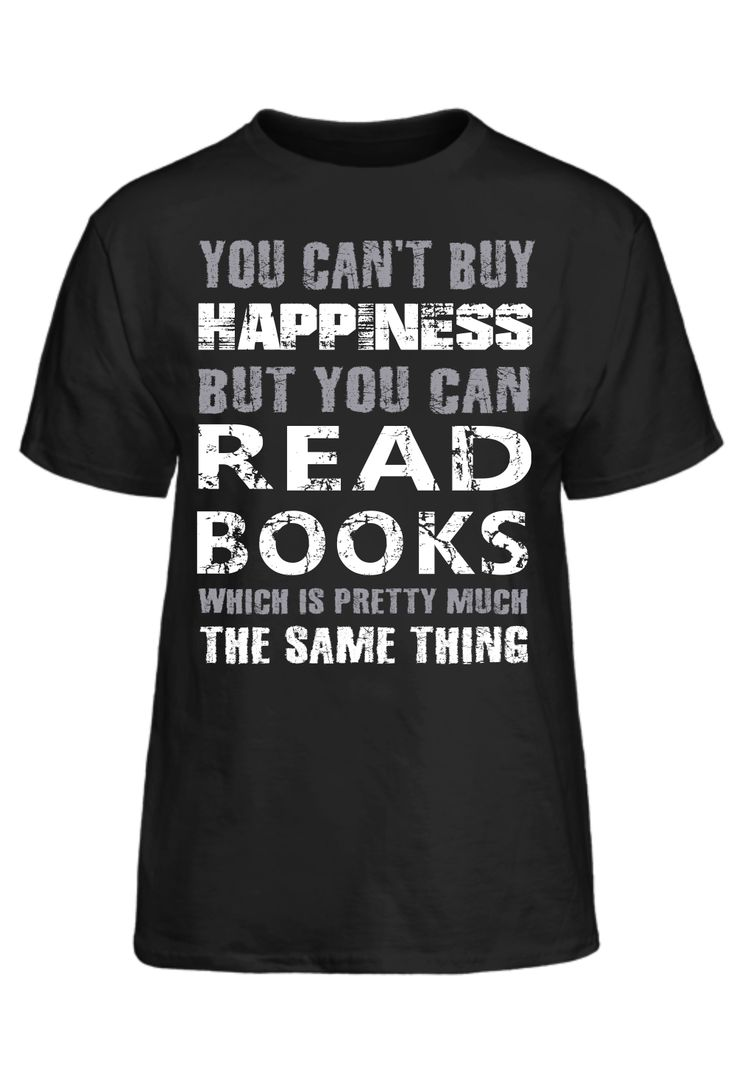 You Can't Buy Happiness But You Can Read Books Which Is Pretty Much The Same Thing T-Shirt