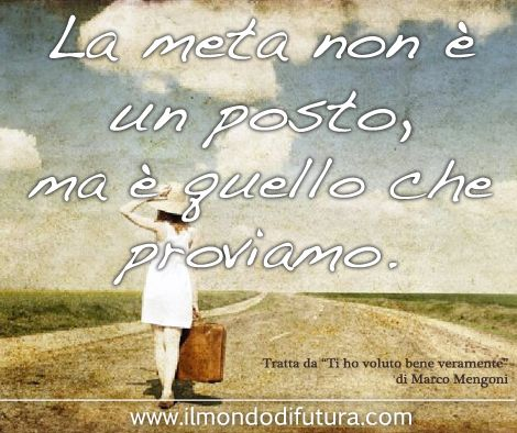 """""""La meta non è un posto, ma è quello che proviamo."""" tratta dalla canzone di Marco Mengoni """"Ti ho voluto bene veramente"""". - Link http://ilmondodifutura.com/frasi-viaggio-la-meta/"""