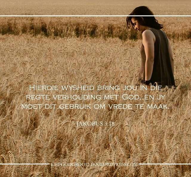 Jakobus 3:17-18 Maar die wysheid wat van Bo kom, is allereers sonder bybedoelings, en verder is dit vredeliewend, inskiklik, bedagsaam, vol medelye en goeie vrugte, onpartydig, opreg. Hierdie wysheid bring jou in die regte verhouding met God, en jy moet dit gebruik om vrede te maak.  As ons vir die hemel gesaai is, is ons met vrede gesaai. Hemelse Vader, verseël ons asseblief in U weë soos ons wag op U volle teenwoordigheid eendag!   #LoveGodGreatlyAfrikaans #LiefGodGrootliks