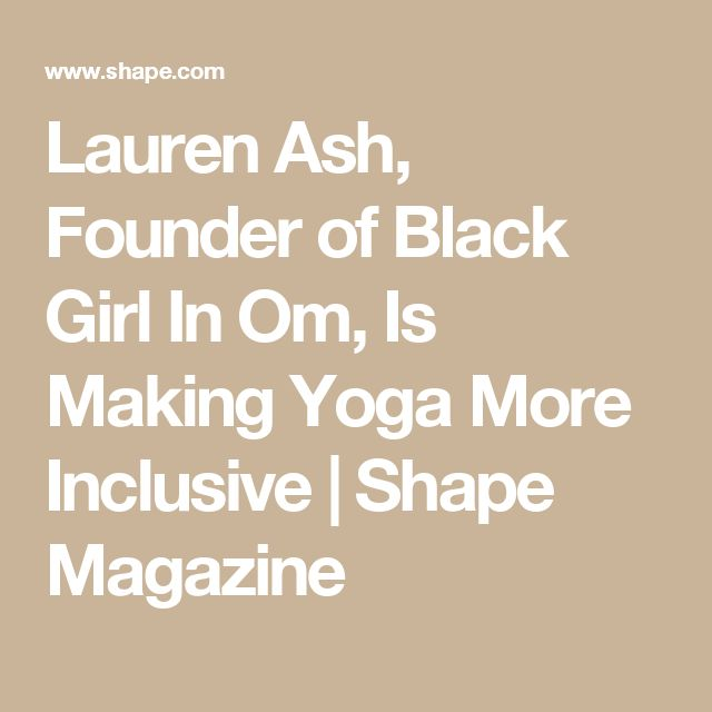 Lauren Ash, Founder of Black Girl In Om, Is Making Yoga More Inclusive | Shape Magazine