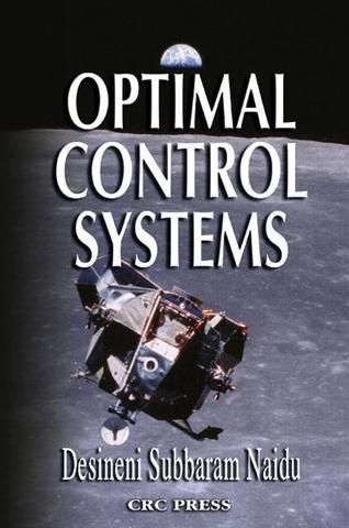 Optimal Control Systems; D. Subbaram Naidu; Hardback