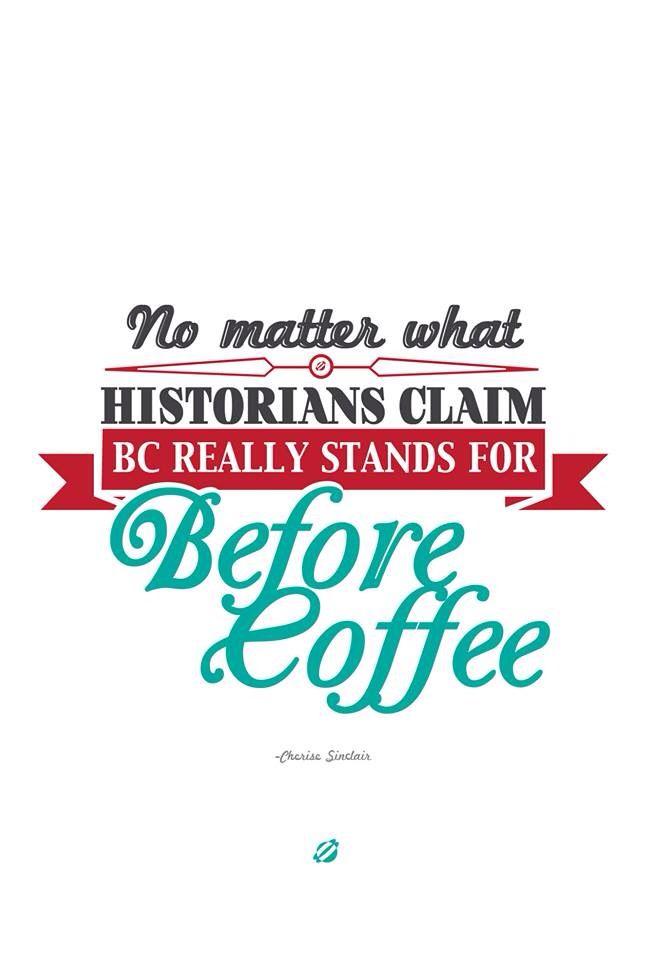 B.C. = Before Coffee!!!...:)