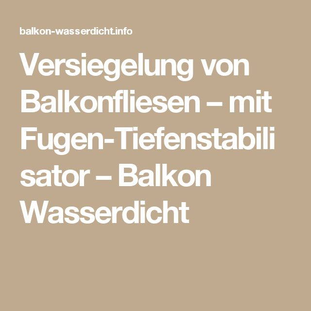 versiegelung von balkonfliesen mit fugen tiefenstabilisator balkon wasserdicht balkon. Black Bedroom Furniture Sets. Home Design Ideas