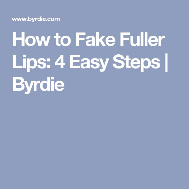 How to Fake Fuller Lips: 4 Easy Steps   Byrdie