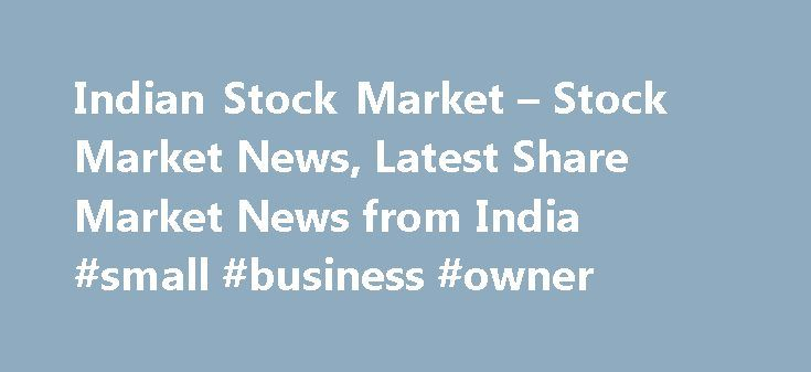 Indian Stock Market – Stock Market News, Latest Share Market News from India #small #business #owner http://business.remmont.com/indian-stock-market-stock-market-news-latest-share-market-news-from-india-small-business-owner/  #stock markets today # India Market Reuters is the news and media division of Thomson Reuters. Thomson Reuters is the world's largest international multimedia news agency, providing investing news, world news, business news, technology news, headline news, small…
