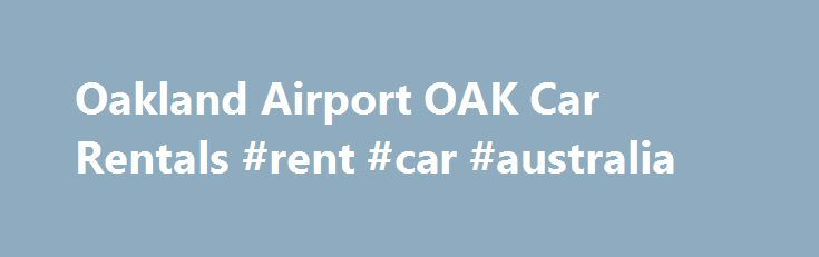 Oakland Airport OAK Car Rentals #rent #car #australia http://italy.remmont.com/oakland-airport-oak-car-rentals-rent-car-australia/  #rental rent a car #Reserve a Rental Car Additional Travel Information Avis's extensive fleet of Oakland airport car rentals makes it the preferred choice for business travelers. And only at Avis can you accelerate your travel experience with Avis Preferred, a complimentary membership that allows you to skip the line and go straight to your car. To get to the…