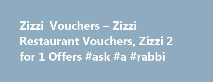 Zizzi Vouchers – Zizzi Restaurant Vouchers, Zizzi 2 for 1 Offers #ask #a #rabbi http://questions.nef2.com/zizzi-vouchers-zizzi-restaurant-vouchers-zizzi-2-for-1-offers-ask-a-rabbi/  #ask restaurant voucher # Sorry, we cannot find any Zizzi offers* at present. Get Email Savings Alerts With The Latest Voucher Codes And Hot Deals Earn Free Chicken With Loyalty Cards at Nando's Added: 21st December 2013 Website did not open? Please click here Zizzi vouchers, discount vouchers and deals are a…
