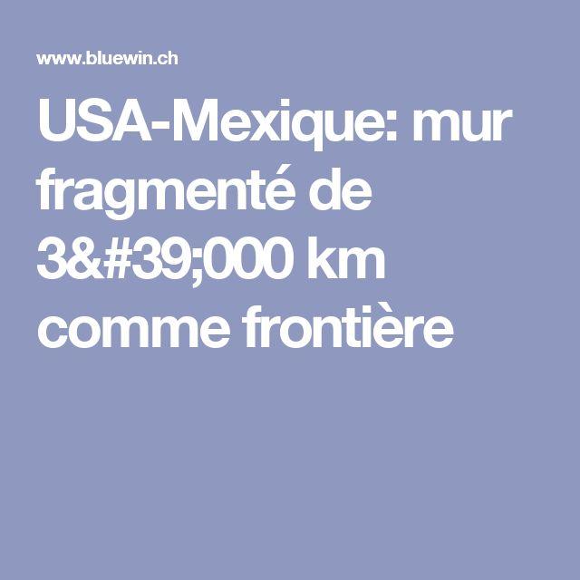 USA-Mexique: mur fragmenté de 3'000 km comme frontière