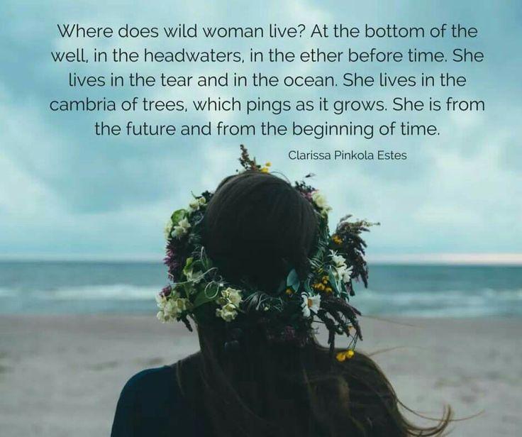 Where does the Wild Woman Live?⊰❁⊱ Clarissa Pinkola Estes