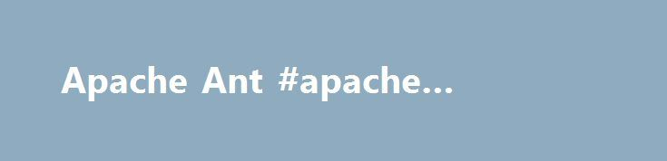 Apache Ant #apache #windows http://eritrea.remmont.com/apache-ant-apache-windows/  # Welcome Apache Ant Apache Ant is a Java library and command-line tool whose mission is to drive processes described in build files as targets and extension points dependent upon each other. The main known usage of Ant is the build of Java applications. Ant supplies a number of built-in tasks allowing to compile, assemble, test and run Java applications. Ant can also be used effectively to build non Java…
