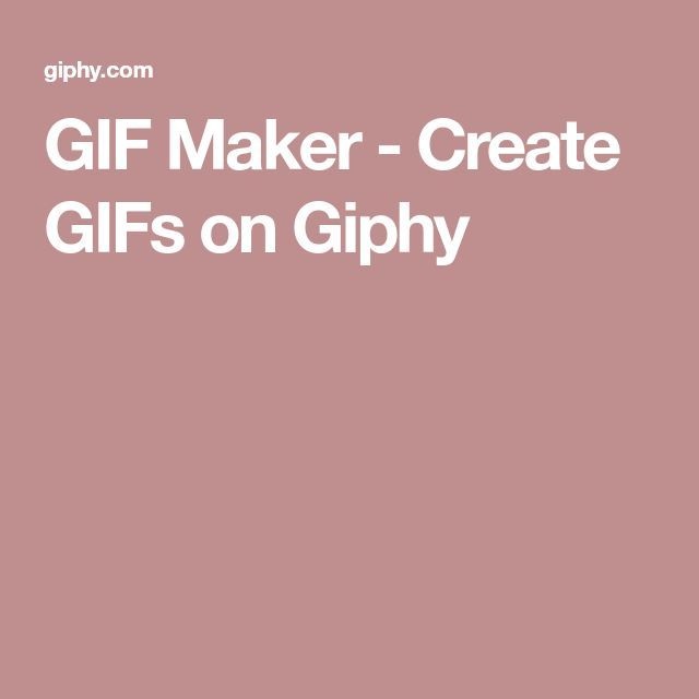 GIF Maker - Create GIFs on Giphy
