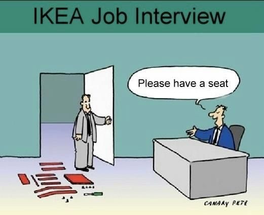 IKEA Job Interview... this is funny to me as we just moved into a new apartment and I have so far put together 4 pieces of furniture... with 4 more coming next week...