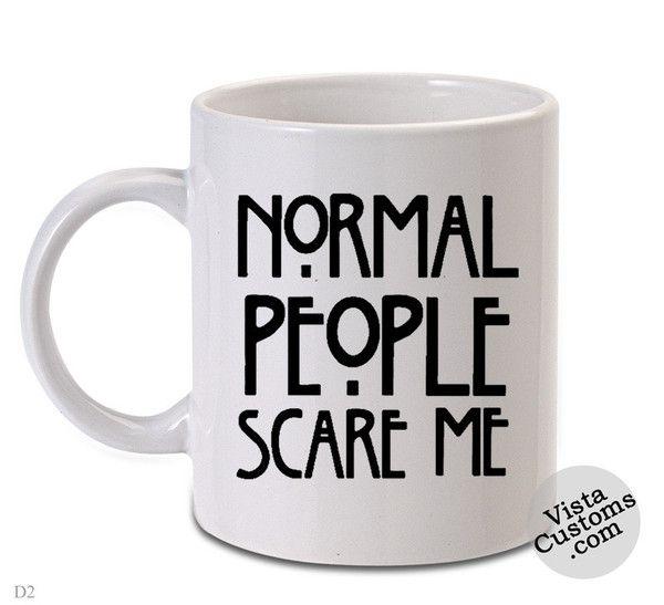 American Horror Story quote1, Coffee mug coffee, Mug tea, Design for mug, Ceramic, Awesome, Good, Amazing