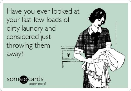 Have you ever looked at your last few loads of dirty laundry and considered just throwing them away?