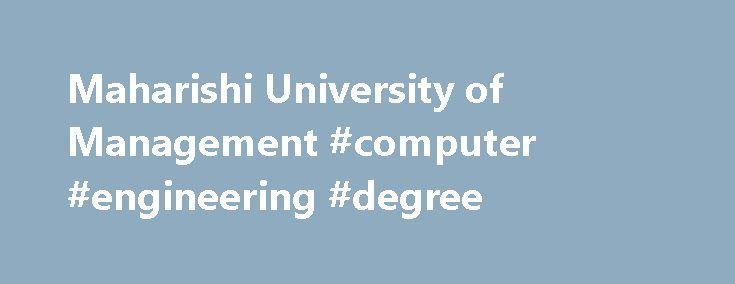 Maharishi University of Management #computer #engineering #degree http://degree.remmont.com/maharishi-university-of-management-computer-engineering-degree/  #metaphysics degree # About MUM Academics Admissions Why Study Here? What s Happening David Lynch MFA in Film Apply Today for the February 2017 Entry In this program you will participate in the creation of an original Web-TV Series, working…