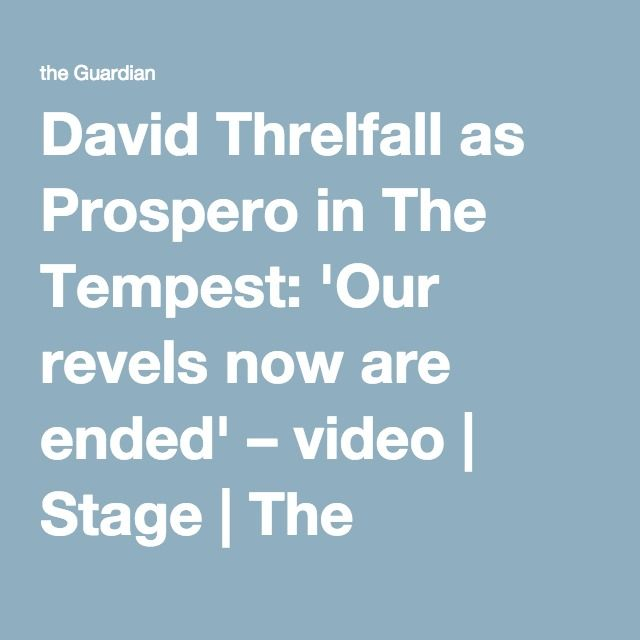 David Threlfall as Prospero in The Tempest: 'Our revels now are ended' – video | Stage | The Guardian