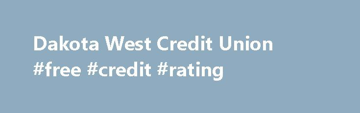 Dakota West Credit Union #free #credit #rating http://credits.remmont.com/dakota-west-credit-union-free-credit-rating/  #credit # My Accounts Online Dakota West Credit Union, a not-for-profit financial institution, is a progressive, member owned financial institution that provides comprehensive, competitive financial services to our members. It is our mission to provide services to our members that…  Read moreThe post Dakota West Credit Union #free #credit #rating appeared first on Credits.