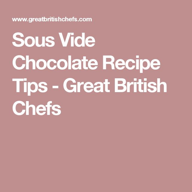 Sous Vide Chocolate Recipe Tips - Great British Chefs